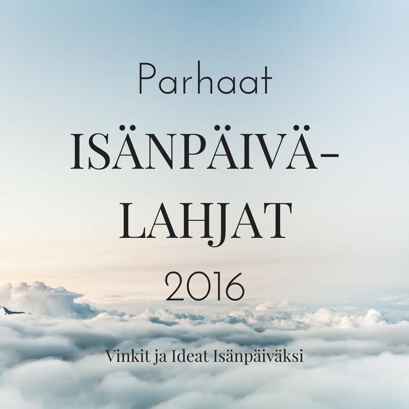 Parhaat Isänpäivälahjat 2016 - Lahjavinkit ja ideat isänpäiväksi
